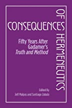 Consequences of Hermeneutics: Fifty Years After Gadamer's Truth and Method