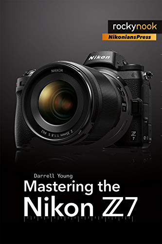 Mastering the Nikon Z7 (The Mastering Camera Guide Series) Digital Equipment Photography Reference