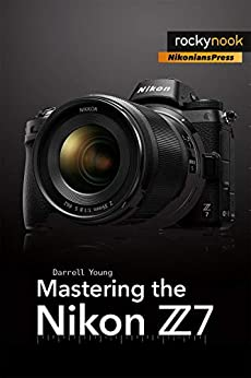 Mastering the Nikon Z7 (The Mastering Camera Guide Series) by [Darrell Young]