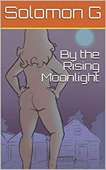 [Solomon G]のBy the Rising Moonlight (English Edition)