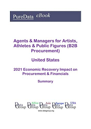 Agents & Managers for Artists, Athletes & Public Figures (B2B Procurement) United States Summary: 2021 Economic Recovery Impact on Revenues & Financials (English Edition)
