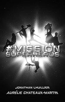 #MissionSuperHéros par [Jonaly Hiranor, Aurélie Chateaux-Martin, Jonathan Lhuillier]