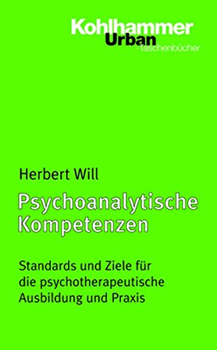 Psychoanalytische Kompetenzen: Standards und Ziele für die psychotherapeutische Ausbildung und Praxis (Urban-Taschenbücher)