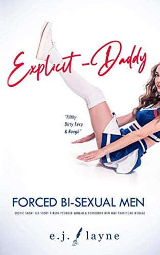 Explicit Daddy: Forced Bi-Sexual Men Erotic Short Sex Story: Virgin Younger Woman & Hot Forbidden MMF Threesome Menage (Filthy Dirty Sexy & Rough Collection, Band 2)