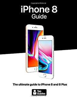 iPhone 8 Guide: The ultimate guide to iPhone8 and iPhone 8 Plus