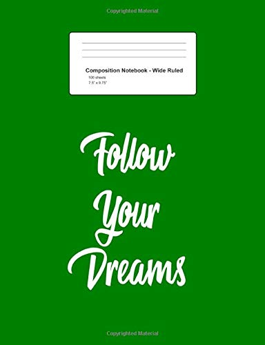 Composition Notebook - Wide Ruled: Follow Your Dreams Retro Sayings Quotes Inspirational Gift - Green Blank Lined Exercise Book - Back To School Gift ... Teens, Boys, Girls - 7.5'x9.75' 100 pages