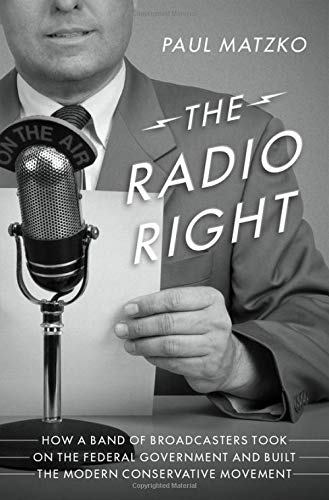 Image of The Radio Right: How a Band of Broadcasters Took on the Federal Government and Built the Modern Conservative Movement
