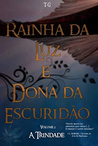 Rainha da Luz e Dona da Escuridão (Volume 2. A Trindade)