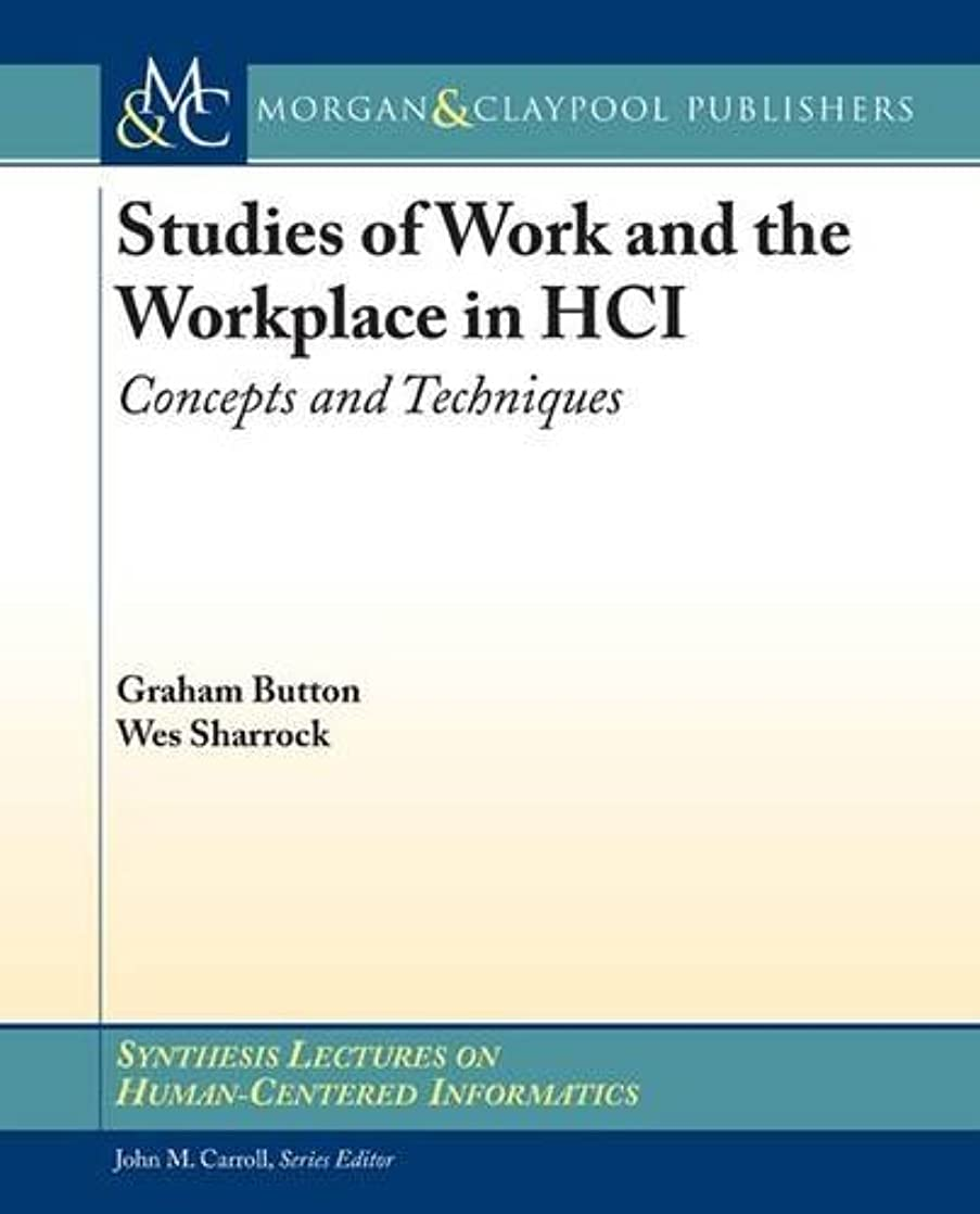 確認する汚い驚くばかりStudies of Work and the Workplace in HCI: Concepts and Techniques (Synthesis Lectures on Human-Centered Informatics)