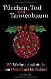 Türchen, Tod und Tannenbaum: 24 Weihnachtskrimis von Ostfriesland bis Südtirol