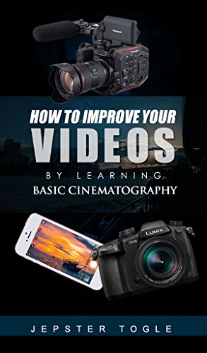 How to Improve your Videos: by Learning Basic Cinematography (English Edition)