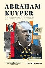 Abraham Kuyper e as bases para uma teologia pública: A soberania divina e o desenvolvimento humano nas esferas da existência.