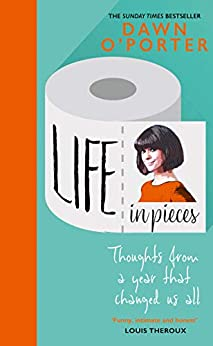 Life in Pieces: From the Sunday Times Bestselling author of So Lucky, comes a bold, brilliant, and totally hilarious book about life in lockdown and 2020 by [Dawn O'Porter]