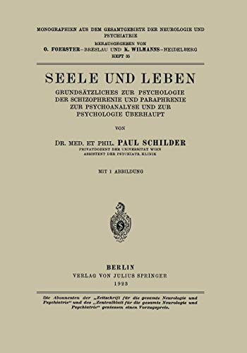 Seele und Leben: Grundsätzliches zur Psychologie der Schizophrenie und Paraphrenie zur Psychoanalyse und zur Psychologie Überhaupt (Monographien aus ... der Neurologie und Psychiatrie (35), Band 35)