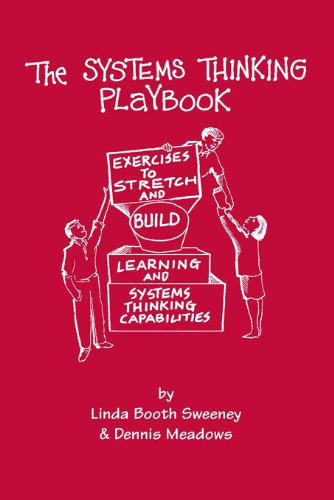 The Systems Thinking Playbook: Exercises to Stretch and Build Learning and Systems Thinking Capabilities