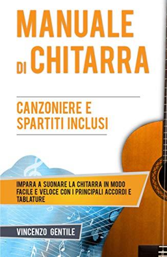 Manuale di Chitarra: Impara a suonare la chitarra in modo facile e veloce con i principali accordi e tablature -...