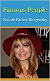 Famous People: Nicole Richie Biography