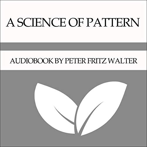 A Science of Pattern Audiobook By Peter Fritz Walter cover art
