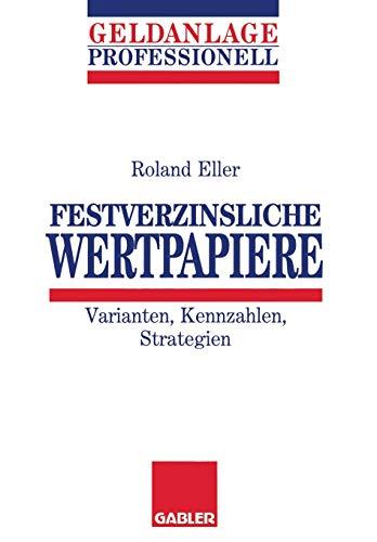 Festverzinsliche Wertpapiere. Varianten, Kennzahlen, Strategien.