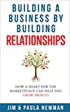 Building a Business by Building Relationships: How a Heart For the Marketplace Can Help You Grow Profits (A Christian Business Leadership Guide Book 1) (English Edition)