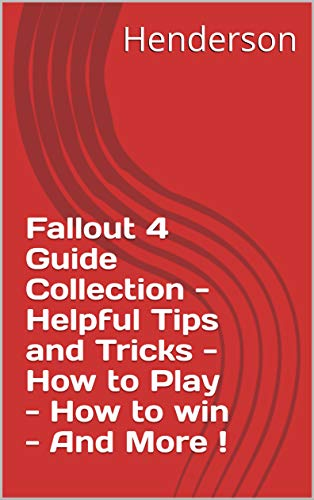 Fallout 4 Guide Collection - Helpful Tips and Tricks - How to Play - How to win - And...