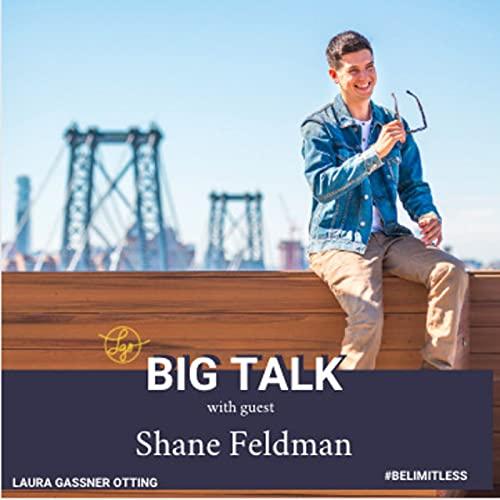 S2E24: Shane Feldman - Showing Up as Your Truest Self