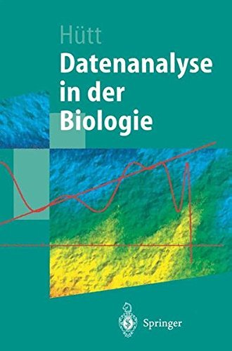 Datenanalyse in der Biologie: Eine Einführung in Methoden der nichtlinearen Dynamik, fraktalen Geometrie und Informationstheorie (Springer-Lehrbuch)