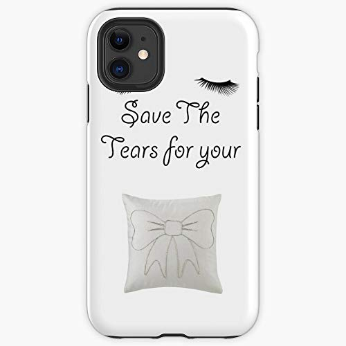 famfutho Save The Tears for Your Pillow iPhone Soft Case Protect and Create iPhone(5 => Xi Pro Max)