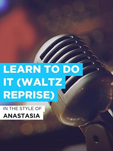 """Learn To Do It (Waltz Reprise) im Stil von \""""Anastasia\"""""""