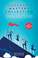 Leadership Mastery Collection: 8 Books in 1: Stoicism, Emotional Intelligence for Leadership, Critical Thinking, Mental Models, Mental Toughness, Anger Management, Stop Procrastinating, To-Do List Formula