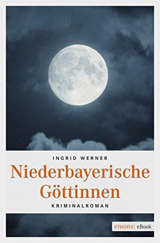 Niederbayerische Göttinen (Niederbayern Krimi)