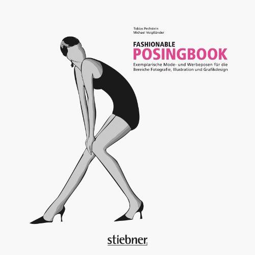 Fashionable Posingbook: Exemplarische Mode- und Werbeposen für die Bereiche Fotografie, Illustration und Grafikdesign