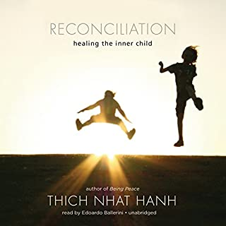 Reconciliation     Healing the Inner Child              Written by:                                                                                                                                 Thich Nhat Hanh                               Narrated by:                                                                                                                                 Edoardo Ballerini                      Length: 4 hrs and 9 mins     8 ratings     Overall 4.4