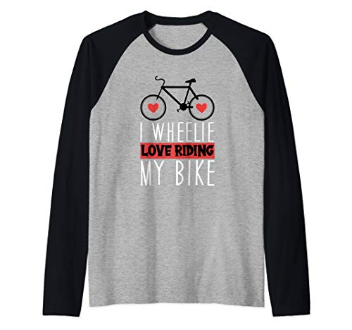 I Wheelie Love Fahrrad fahren Bicycle Riding My Bike Raglan