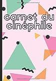 Carnet du cinéphile: Carnet de notes pour films et séries télévisées - passion cinéma - le cinéphile note et critique tous les films facilement ! ... à remplir | 100 pages format 7*10 pouces