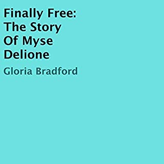 Finally Free: The Story of Myse Delione                   By:                                                                                                                                 Gloria Bradford                               Narrated by:                                                                                                                                 Geoffrey Boyes                      Length: 1 hr and 9 mins     Not rated yet     Overall 0.0
