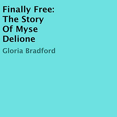 Finally Free: The Story of Myse Delione audiobook cover art