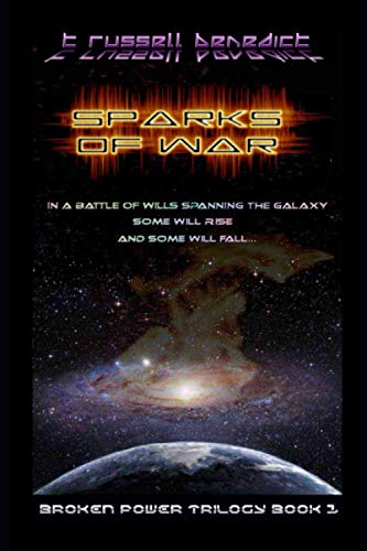 Sparks of War: In a battle of wills spanning the galaxy, some will rise, and some will fall…
