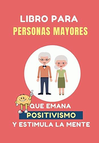 Libro para Personas Mayores que Emana Positivismo: 100 Juegos Divertidos para estimular tu mente y y mejorar tu memoria: 15 (Libros Personalizados)