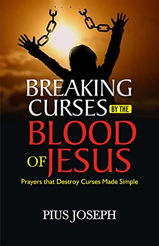 Breaking Curses By the Blood of Jesus: Prayers that Destroy Curses Made Simple (Praying the Blood of Jesus)