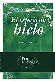 El Espejo De Hielo (Premio Desniel de Literatura de montaña, viajes y aventura)