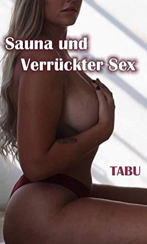 Sauna und Verrückter Sex - Erotik Tabu Geschichte (German Edition)