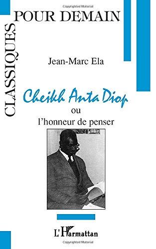 Cheikh Anta Diop Ou Lhonneur De Penser