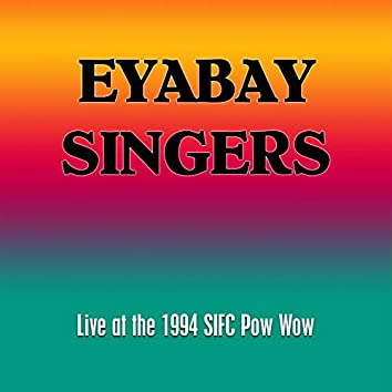 Eyabay Singers (Live at the 16th Annual SIFC Pow Wow)