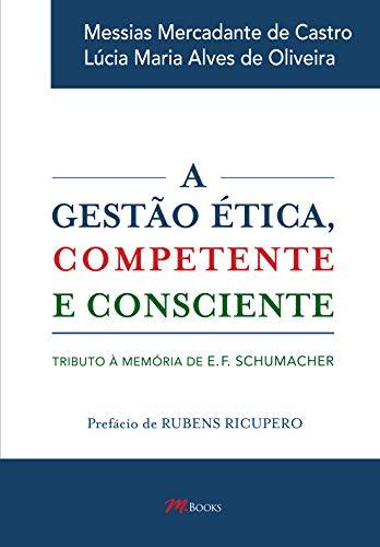 A Gestão Ética, Competente e Consciente - Tributo à memória de E. F. Schumacher.