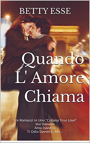 Quando L' Amore Chiama: Tre Romanzi In Uno
