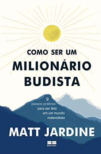 Como ser um milionário budista: 9 passos práticos para ser feliz em um mundo materialista