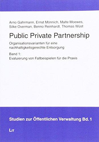 Public Private Partnership: Organisationsvarianten für eine nachhaltigkeitsgerechte Entsorgung. Evaluierung von Fallbeispielen für die Praxis (Studien zur Öffentlichen Verwaltung)