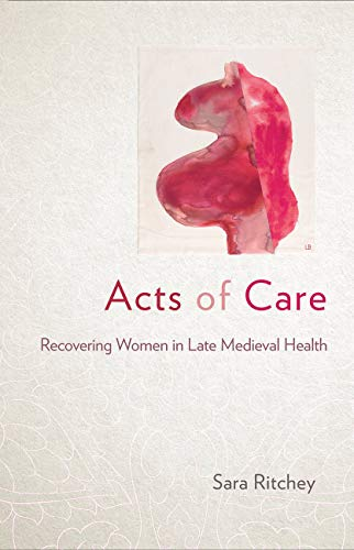 Couverture du livre Acts of Care: Recovering Women in Late Medieval Health (English Edition)