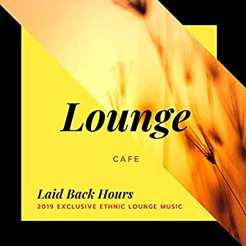 Laid Back Hours - 2019 Exclusive Ethnic Lounge Music